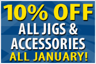 SAVE 10% on All Jigs & Accessories!